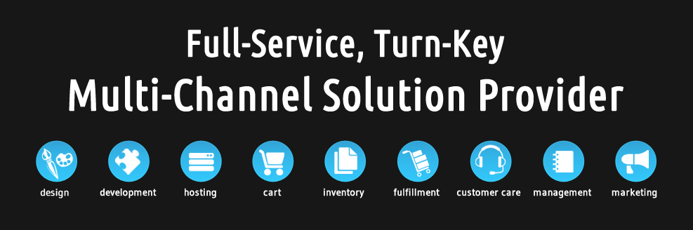 Full-Service, Turn-Key Multi-Channel Solution Provider